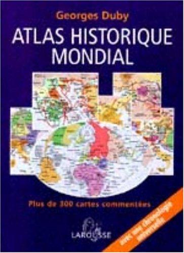 Atlas historique mondial : Plus de 300 cartes commentées, une chronologie universelle par Georges Duby