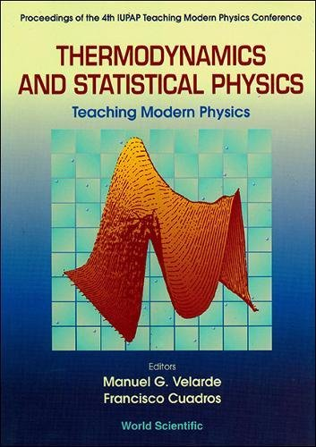 Thermodynamics and Statistical Physics: Teaching Modern Physics - Proceedings of the 4th Iupap Teaching Modern Physics Conference: Proceedings, ... Physics Conference, Badajoz, Spain, July 1992