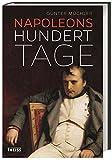 Napoleons hundert Tage: Eine Geschichte von Versuchung und Verrat - Günter Müchler