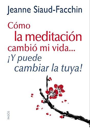 Cómo la meditación cambió mi vida...: ¡Y puede cambiar la tuya!
