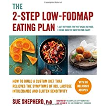 The 2-Step Low-FODMAP Eating Plan: How To Build a Custom Diet that Relieves the Symptoms of IBS, Lactose Intolerance, and Gluten Sensitivity (Low-Fodmap Diet) by Sue Shepherd PhD (2016-07-12)