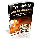 Tutto quello che devi sapere sulla cottura della pizza: Manuale per uso professionale per forno a legna ed elettrico (Italian Edition)