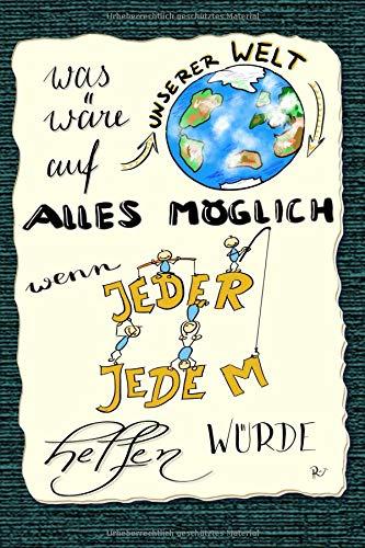 Was wäre auf unserer Welt alles möglich, wenn jeder jedem helfen würde.: Lustige Sprüche - coole Sprüche - krasse Texte - guter  Spruch - Notizbuch ... - Notizbuch a5 dotted, gepunktet, punktraster