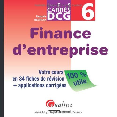 Carrés DCG6 Finance d'entreprise : Votre cours en 34 fiches de révision + applications corrigées