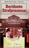 Berühmte Strafprozesse. Spetakuläre Fälle der internationalen Kriminalgeschichte