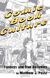 Comic Book Culture: Fanboys and True Believers (Studies in Popular Culture)