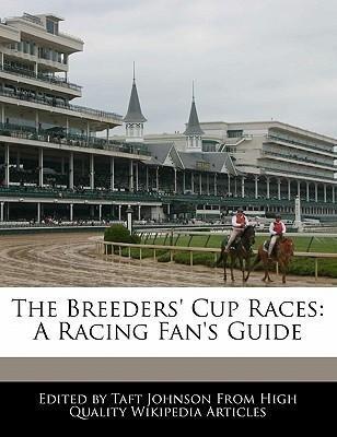 [ The Breeders' Cup Races: A Racing Fan's Guide Johnson, Taft ( Author ) ] { Paperback } 2011 Taft-fan