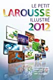 Le Petit Larousse Illustré 2012 - Larousse - 16/06/2011