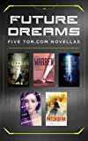 Future Dreams: Five Tor.com Novellas (The Burning Light, The Warren, Proof of Concept, Everything Belongs to the Future, Patchwork)