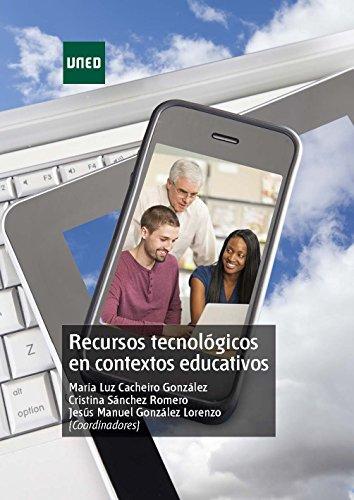 RECURSOS TECNOLÓGICOS EN CONTEXTOS EDUCATIVOS por María Luz Cacheiro González