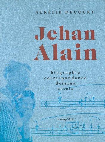 Jehan Alain : Biographie, correspondance, dessins, essais