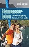 'Blauwasserleben: Eine Weltumsegelung, die zum Albtraum wurde' von Heike Dorsch