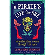 A Pirate's Life for She: Swashbuckling Women Through the Ages (English Edition)