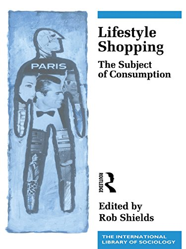 Lifestyle Shopping: The Subject of Consumption (International Library of Sociology) (English Edition)