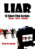 Liar: 13 Short Film Scripts - Horror, Sci-Fi & Fantasy