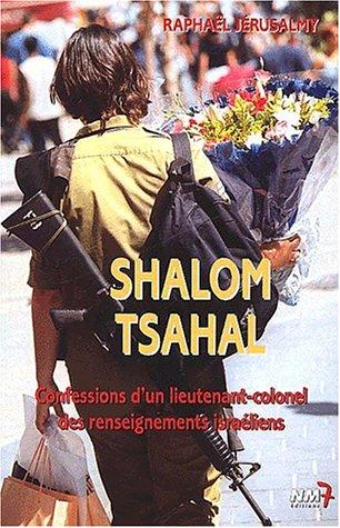 Shalom Tsahal. : Confessions d'un lieutenant-colonel des renseignements israéliens par Raphaël Jérusalmy