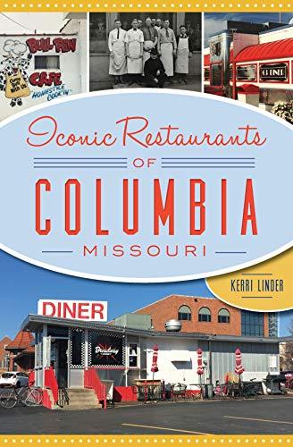 Iconic Restaurants of Columbia, Missouri (American Palate) (English Edition) por Kerri Linder