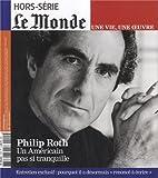 Le Monde, N° Hors-série - Une vie, une oeuve, Philippe Roth