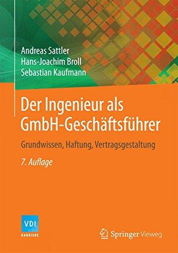 Der Ingenieur als GmbH-Geschäftsführer: Grundwissen, Haftung, Vertragsgestaltung (VDI-Buch)