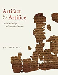 Artifact and Artifice: Classical Archaeology and the Ancient Historian by Jonathan M. Hall (2014-01-10)