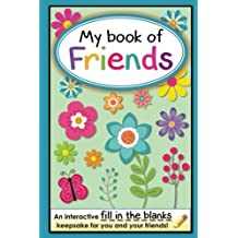 My Book of Friends: An interactive FILL-IN-THE-BLANKS keepsake for you and your friends! (Friends Books - A Fill-In-The-Blanks Keepsake)