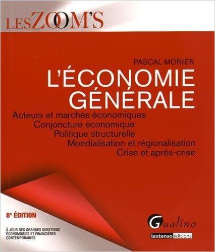L'économie générale : Acteurs et marchés économiques, conjoncture économique, politique structurelle, mondialisation et régionalisation, crise et après-crise de Pascal Monier ( 25 août 2015 )