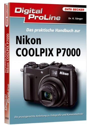 Digital ProLine: Das praktische Handbuch zur Nikon P7000