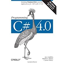 Programming C# 4.0: Building Windows, Web, and RIA Applications for the .NET 4.0 Framework (Animal Guide) by Ian Griffiths (2010-08-28)