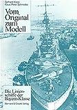 Vom Original zum Modell, Die Linienschiffe der Bayern-Klasse - Gerhard Koop, Klaus P Schmolke
