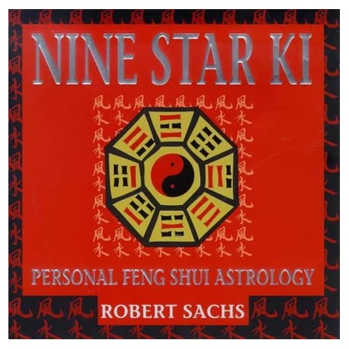 Nine Star Ki: Your Astrological Companion to Feng Shui by Robert Sachs (1999-08-05)