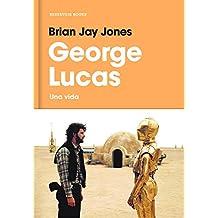 George Lucas. Una vida (RESERVOIR NARRATIVA, Band 170002)