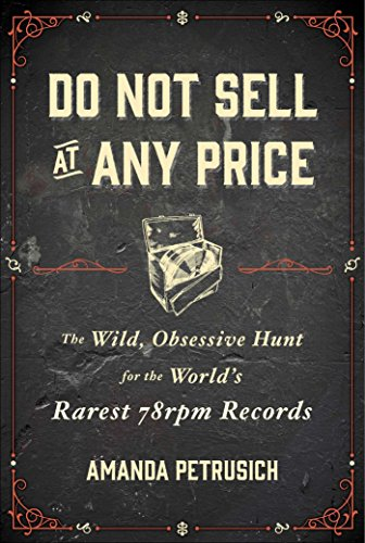 do-not-sell-at-any-price-the-wild-obsessive-hunt-for-the-worlds-rarest-78rpm-records