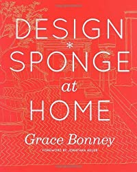 Design*Sponge at Home by Bonney, Grace (2011) Hardcover