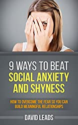 9 Ways to Beat Social Anxiety and Shyness: How to Overcome The Fear So You Can Build Meaningful Relationships (English Edition)