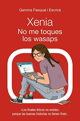 Xenia. No me toques los wasaps (Literatura Juvenil (A Partir De 12 Años) - Narrativa Juvenil)
