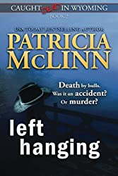Left Hanging (Caught Dead In Wyoming, Book 2) (Volume 2) by Patricia McLinn (2015-07-03)
