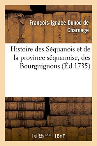 Histoire des Squanois et de la province squanoise, des Bourguignons: et du premier royaume de Bourgogne, de l'glise de Besanon jusque dans le sixime sicle