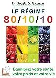 Le régime 80/10/10 - Equilibrez votre santé, votre poids et votre vie.