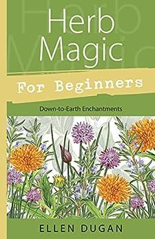 Herb Magic for Beginners: Down-to-Earth Enchantments (For Beginners (Llewellyn's)) von [Dugan, Ellen]