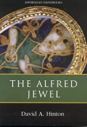 The Alfred Jewel and Other Late Anglo-Saxon Decorated Metalwork (Ashmolean Handbooks)