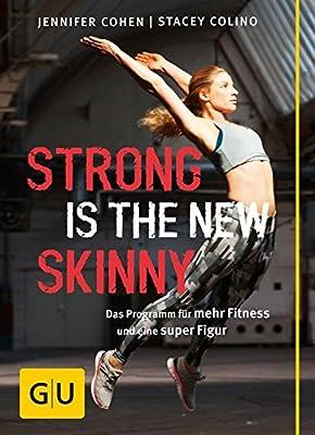 Strong is the new skinny: Das Programm für mehr Fitness und eine super Figur (GU Einzeltitel Gesundheit/Fitness/Alternativheilkunde)