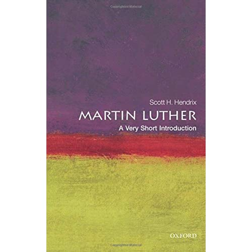 [Martin Luther: A Very Short Introduction (Very Short Introductions)] [Author: Hendrix, Scott H.] [October, 2010]