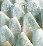 Monograms and Antique Linens: A Collection of Beautiful Linens, Hand-Sewn Clothing, and Fine Monogram Work