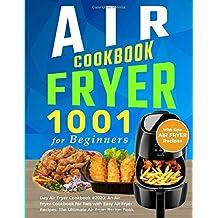 Air Fryer Cookbook for Beginners: 1001 Day Air Fryer Cookbook #2020: An Air Fryer Cookbook for Two with Easy Air Fryer Recipes: The Ultimate Air Fryer Recipe Book with Keto Air Fryer Recipes