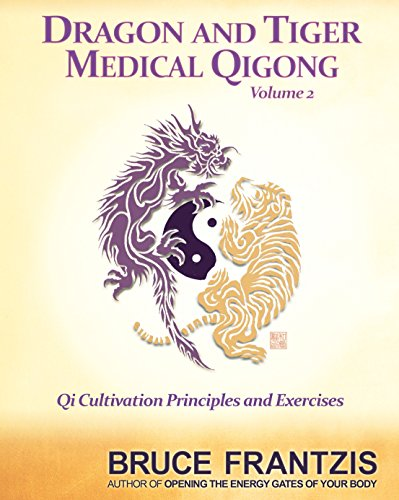 Dragon And Tiger Medical Qigong, Volume 2: Qi Cultivation Principles and Exercises por Bruce Kumar Frantzis