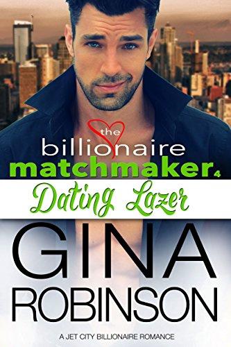 Dating Lazer: A Jet City Billionaire Romance (The Billionaire Matchmaker Series Book 4)