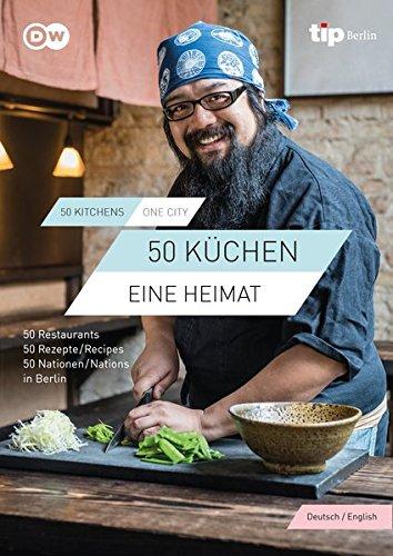 50 KÜCHEN, EINE HEIMAT/ 50 KITCHENS, ONE CITY: Eine kulinarische Weltreise durch Berlin / A culinary journey through Berlin. (Küche Kulinarische)