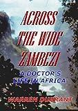 Across the Wide Zambezi: A Doctor's Life in Africa
