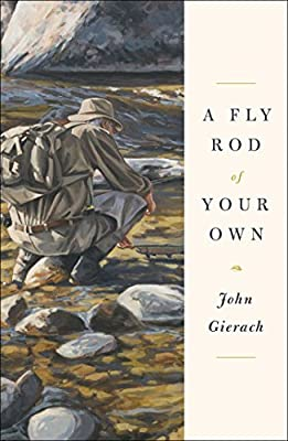 A Fly Rod of Your Own (John Gierach's Fly-fishing Library) from Simon & Schuster
