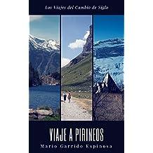 Los viajes del cambio de siglo (5). Pirineos: Crónicas, diarios y relatos de viajes y aventuras de un tiempo en que los viajeros descubrían el mundo sin la ayuda de los avances tecnológicos actulales